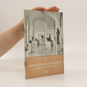náhled knihy - Sbírka českého sochařství XIX. a XX. století. Průvodce stálou expozicí NG