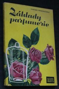 náhled knihy - Základy parfumerie : Určeno techn. mydlářského a kosmetického sektoru tukového prům., zaměstnancům v distribuci a pro posluchače odb. škol