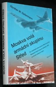 náhled knihy - Moskva volá armádní skupinu Střed : co neobsahovala zpráva Wehrmachtu - nasazení tajné bojové eskadry 200 ve druhé světové válce