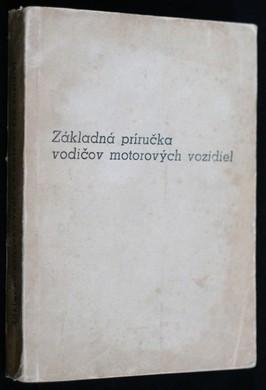 náhled knihy - Základná príručka vodičov motorových vozidiel s prílohami zákonov, nariadení a vyhlášok o cestnej premávke a s tabuľkami medziná
