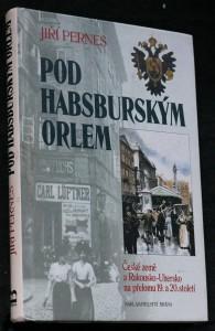 náhled knihy - Pod habsburským orlem : České země a Rakousko-Uhersko na přelomu 19. a 20. století