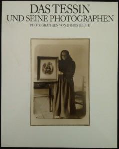 náhled knihy - Das Tessin und seine Photographen - Photographien von 1858 bis heute