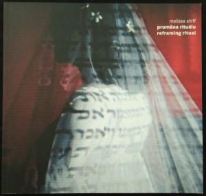 náhled knihy - Melissa Shiff : proměna rituálu = reframing ritual : [Židovské muzeum v Praze - Španělská synagoga, 6. dubna - 4. června 2006