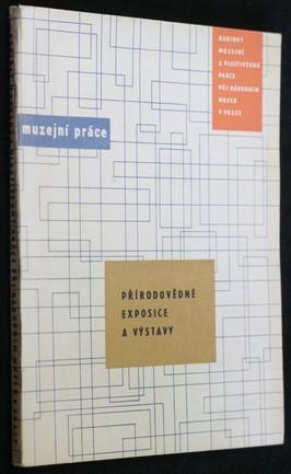 náhled knihy - Muzejní práce : Studijní, metodický a informační materiál 1964. Sv. 11, Přírodovědné expozice a výstavy