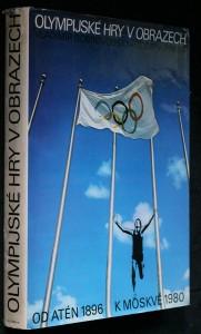 náhled knihy - Olympijské hry v obrazech : z dějin novodobých olympijských her - letních od 1. her roku 1896 v Aténách k 22. hrám roku 1980 v Moskvě