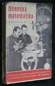 náhled knihy - Dílenská matematika : učebnice základů matematiky pro techniky a zlepšovatele : určeno pro záv. odb. školy i pro samouky ... dělníky a zlepšovatele v praxi