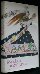 náhled knihy - Mahulena, krásná panna : Slovenské pohádky a pověsti Boženy Němcové vypravuje Jaroslav Seifert : Pro čtenáře od 8 let