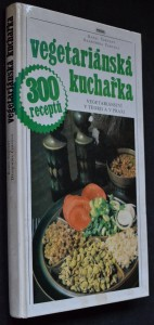 náhled knihy - Vegetariánská kuchařka : vegetariánství v teorii a v praxi ; 300 receptů