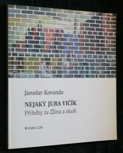 náhled knihy - Nejaký Jura Vičík : příběhy ze Zlína a okolí