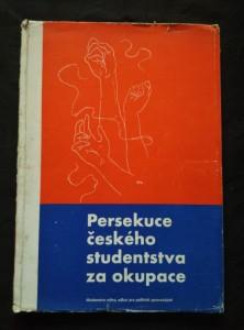 náhled knihy - Persekuce českého studentstva za okupace (A4, Obr, 164 s., 16 s. obr příl., orig lito A. V. Hrska)