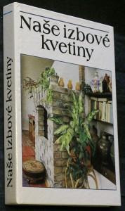 náhled knihy - Naše izbové kvetiny : výber, ošetrovanie, rozmnožovanie