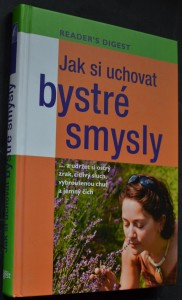 náhled knihy - Jak si uchovat bystré smysly a udržet si ostrý zrak, citlivý sluch, vybroušenou chuť a jemný čich