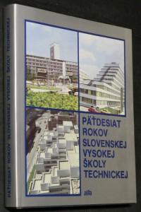 náhled knihy - Päťdesiat rokov Slovenskej vysokej školy technickej
