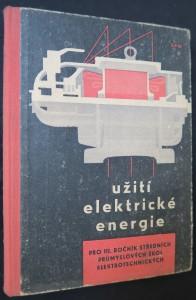náhled knihy - Užití elektrické energie pro 3. ročník středních průmyslových škol slaboproudé elektrotechniky a pro 3. ročník středních průmyslových škol elektrotechnických (nižšího stupně) pro pracující : učeb. text