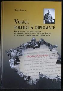náhled knihy - Vojáci, politici a diplomaté : československá vojenská delegace na jednáních mezinárodního výboru v Berlíně a odstoupení českého pohraničí v říjnu 1938