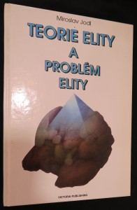 náhled knihy - Teorie elity a problém elity : příspěvek k dějinám a problematice politické sociologie