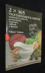 náhled knihy - 2 x 365 vegetariánských omáček, studených polévek, pomazánek, majonéz, zálivek a krémů