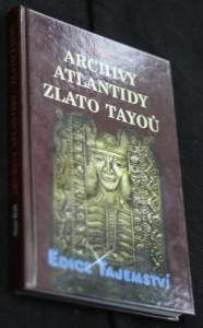 náhled knihy - Archivy Atlantidy - zlato Tayoů : nové důkazy existence kovové knihovny a jejího původu v Atlantidě