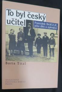 náhled knihy - To byl český učitel : František Bakule, jeho děti a zpěváčci