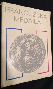 náhled knihy - Francúzska medaila : Bratislava, Dom kultúry, apríl - máj 1973 : Praha, Národní galerie, Královský letohrádek Belvedér, júl - september 1973