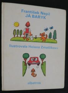 náhled knihy - Já Baryk : malý přírodopis pro malé pejsky a velké pejskomily, sepsaný srozumitelně, názorně, věrně a tak, jak to namouduši je od švestek do žní : haf haf