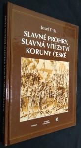 náhled knihy - Slavné prohry, slavná vítězství Koruny české : devět vybraných kapitol z dějin českého válečnictví