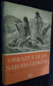 náhled knihy - Obrazy z dějin národa českého : Věrná vypravování o životě, skutcích válečných i duchu vzdělanosti