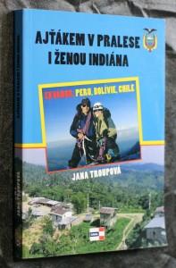 náhled knihy - Ajťákem v pralese i ženou indiána : Ekvádor, Peru, Bolívie, Chile