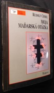 náhled knihy - Moja maďarská otázka : zo zápiskov posledného česko-slovenského veĺvyslanca v Maďarsku