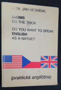 náhled knihy - Do you want to speak English as a native? : idioms do the trick : praktická angličtina