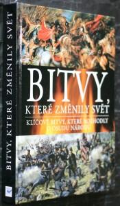 náhled knihy - Bitvy, které změnily svět : klíčové bitvy, které rozhodly o osudu národů
