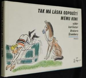 náhled knihy - Tak má láska odpouští mému koni : výběr karikatur Otakara Štembery
