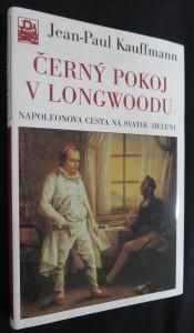 náhled knihy - Černý pokoj v Longwoodu : Napoleonova cesta na Svatou Helenu