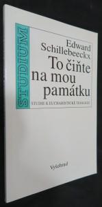 náhled knihy - To čiňte na mou památku : studie k eucharistické teologii