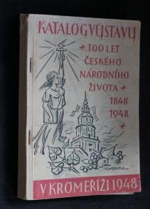 náhled knihy - Katalog výstavy: 100 let českého národního života 1848-1948 v Kroměříži 1948