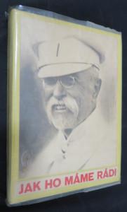 náhled knihy - Jak ho máme rádi : [psáno k osmdesátým narozeninám presidenta T.G. Masaryka]