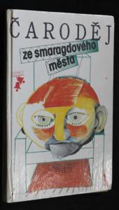 náhled knihy - Čaroděj ze smaragdového města : na motivy knihy Lymana Franka Bauma The Wizard of Oz : pro děti od 6 let