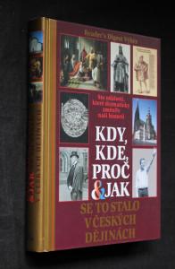 náhled knihy - Kdy, kde, proč & jak se to stalo v českých dějinách : sto událostí, které dramaticky změnily naši historii