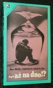 náhled knihy - ...až na dno!? : fakta o alkoholu a jiných návykových látkách : (zneužívání a závislost)