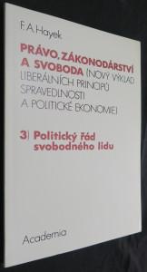 náhled knihy - Právo, zákonodárství a svoboda : (nový výklad liberálních principů spravedlnosti a politické ekonomie). 3, Politický řád svobodného lidu