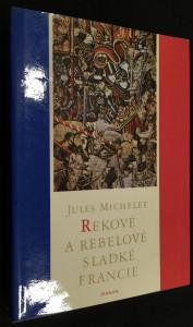 náhled knihy - Rekové a rebelové sladké Francie : výbor z Dějin Francie