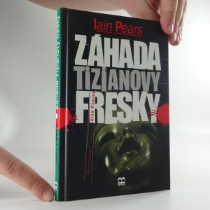 náhled knihy - Záhada Tizianovy fresky : renesanční zločiny Iaina Pearse