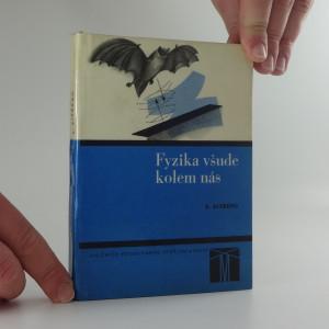 náhled knihy - Fyzika všude kolem nás : Jevy, s nimiž se setkáváme v denním životě, jednoduše vysvětlené fyzikální zákony