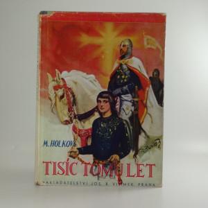 náhled knihy - Tisíc tomu let : Svatý Václave, nedej zahynouti ...