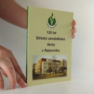 náhled knihy - 120 let Střední zemědělské školy v Rakovníku 120 let Střední zemědělské školy Rakovník Sto dvacet let Střední zemědělské školy v Rakovník