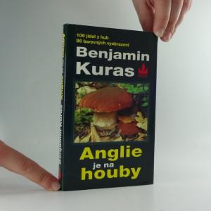 náhled knihy - Anglie je na houby : o houbaření v Anglii a jinde : 93 jedlých hub, 108 kulinářských receptů