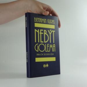 náhled knihy - Nebýt Golema : rabbi Löw, židovství a češství