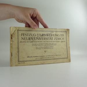 náhled knihy - Festzug zur Einweihung der neuen Universität Zürich : Bilder aus der Geschichte des wissenschaftlichen Lebens, veranstaltet am Sechseläuten, 20. April 1914 von den Zünften Zürichs und der Studentenschaft.