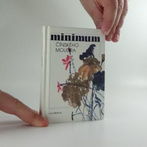 náhled knihy - Minimum čínského moudra : výbor z čínských přísloví, rčení, průpovídek, výroků, sentencí a slavných veršů, jež kolují v ústních i písemných projevech už čtvrté tisíciletí