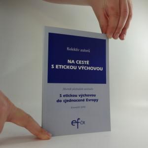 náhled knihy - Na cestě s etickou výchovou : sborník přednášek semináře S etickou výchovou do sjednocené Evropy : Kroměříž 2004
